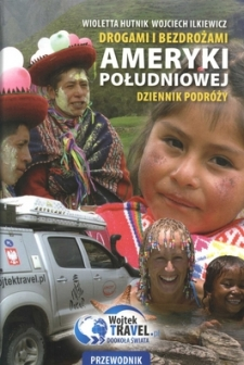 """8. """"Drogami i bezdrożami Ameryki Południowej. Dziennik podróży"""" Wojciech Ilkiewicz"""